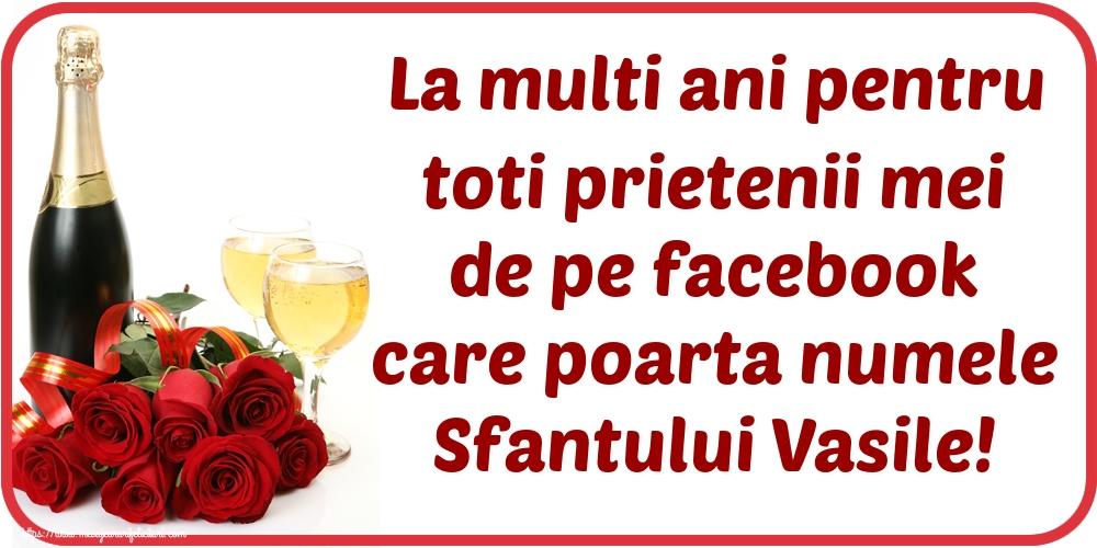 Felicitari de Sfantul Vasile - La multi ani pentru toti prietenii mei de pe facebook care poarta numele Sfantului Vasile!