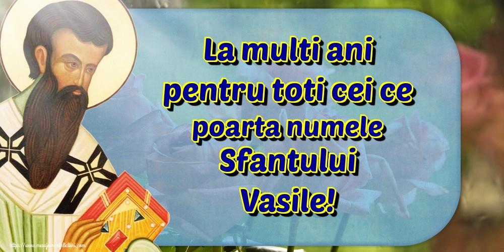 Felicitari de Sfantul Vasile - La multi ani pentru toti cei ce poarta numele Sfantului Vasile!