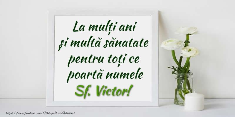 Felicitari de Sfantul Victor - La multi ani  si multa sanatate pentru toti ce poarta numele Sf. Victor!