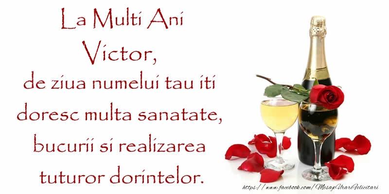 La Multi Ani Victor, de ziua numelui tau iti  doresc multa sanatate, bucurii si realizarea tuturor dorintelor.