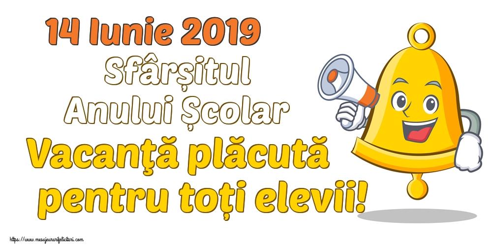 14 Iunie 2019 Sfârșitul Anului Școlar Vacanţă plăcută pentru toți elevii!
