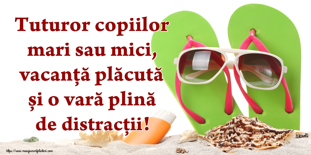 Sfârșitul Anului Școlar Tuturor copiilor mari sau mici, vacanță plăcută și o vară plină de distracții!