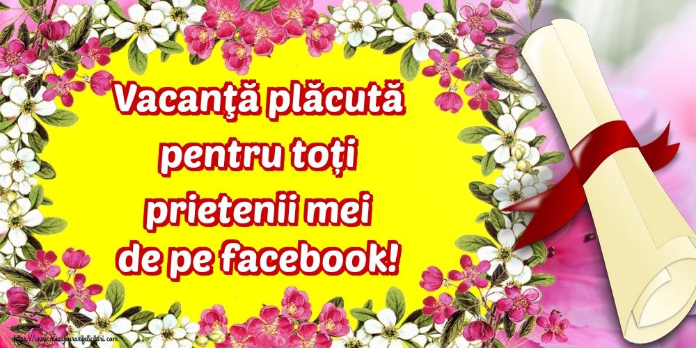 Vacanţă plăcută pentru toți prietenii mei de pe facebook!