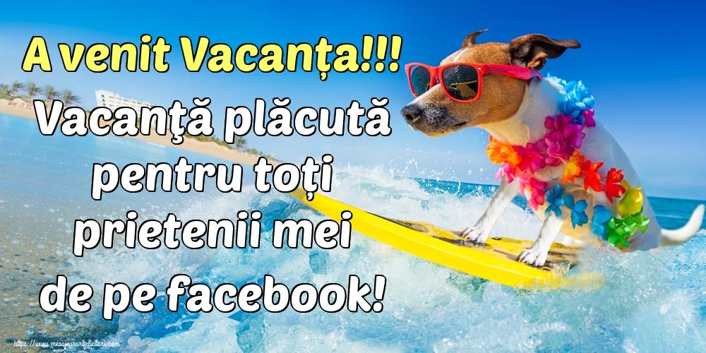 Felicitari de Sfârșitul Anului Școlar - A venit Vacanța!!! Vacanţă plăcută pentru toți prietenii mei de pe facebook!
