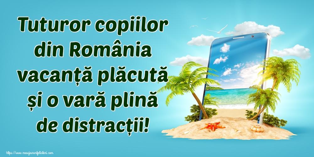 Felicitari de Sfârșitul Anului Școlar - Tuturor copiilor din România vacanță plăcută și o vară plină de distracții!
