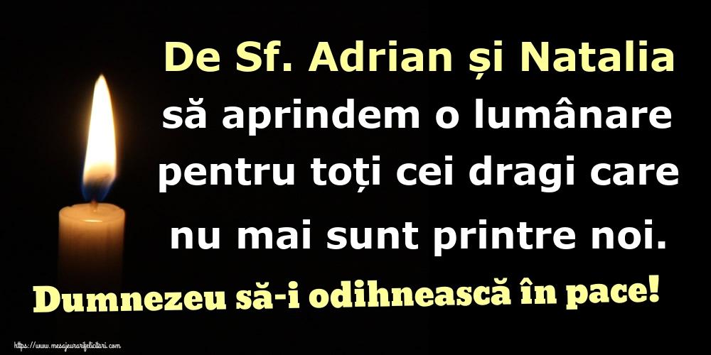 Felicitari de Sfintii Adrian si Natalia - De Sf. Adrian și Natalia să aprindem o lumânare pentru toți cei dragi care nu mai sunt printre noi. Dumnezeu să-i odihnească în pace!