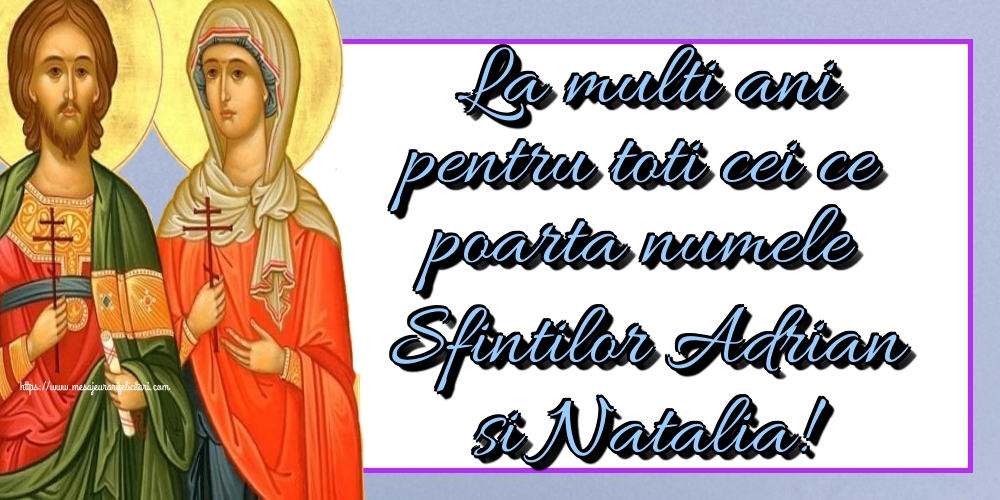 La multi ani pentru toti cei ce poarta numele Sfintilor Adrian si Natalia!