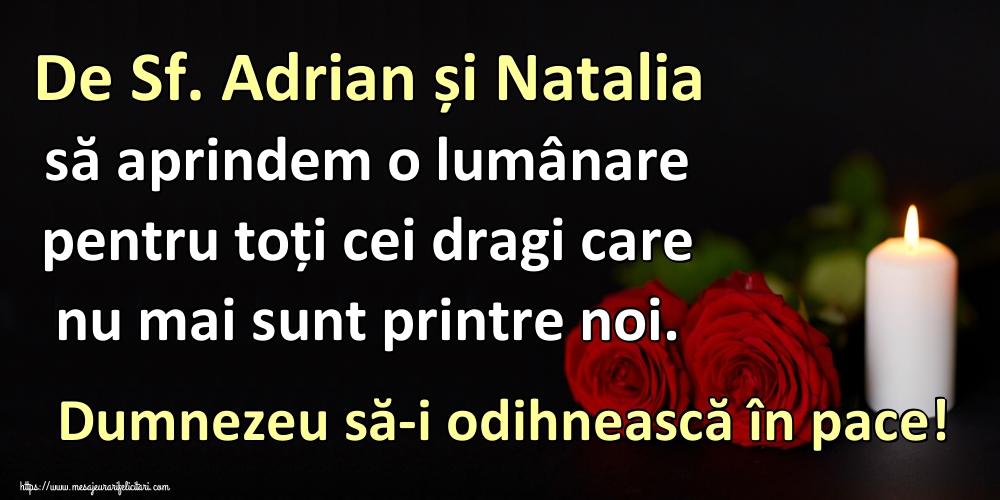 De Sf. Adrian și Natalia să aprindem o lumânare pentru toți cei dragi care nu mai sunt printre noi. Dumnezeu să-i odihnească în pace!