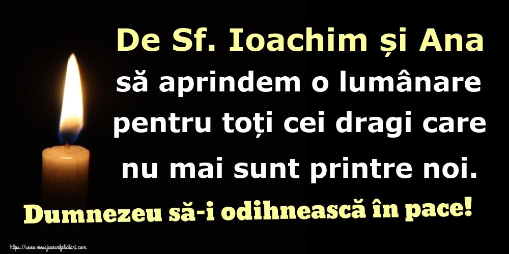 Felicitari de Sfintii Ioachim si Ana - De Sf. Ioachim și Ana să aprindem o lumânare pentru toți cei dragi care nu mai sunt printre noi. Dumnezeu să-i odihnească în pace!