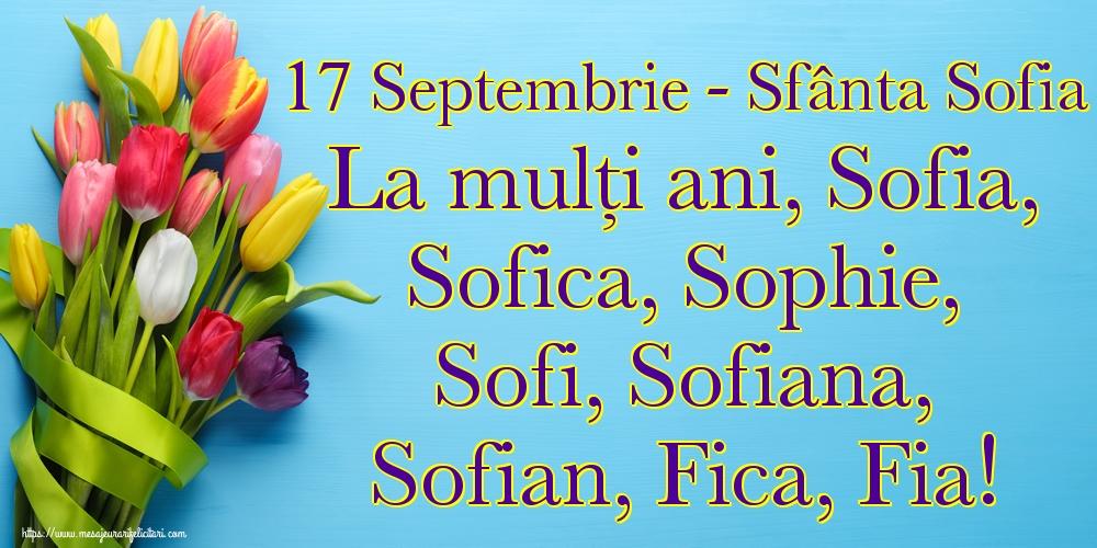 Felicitari de Sfânta Sofia - 17 Septembrie - Sfânta Sofia La mulți ani, Sofia, Sofica, Sophie, Sofi, Sofiana, Sofian, Fica, Fia!