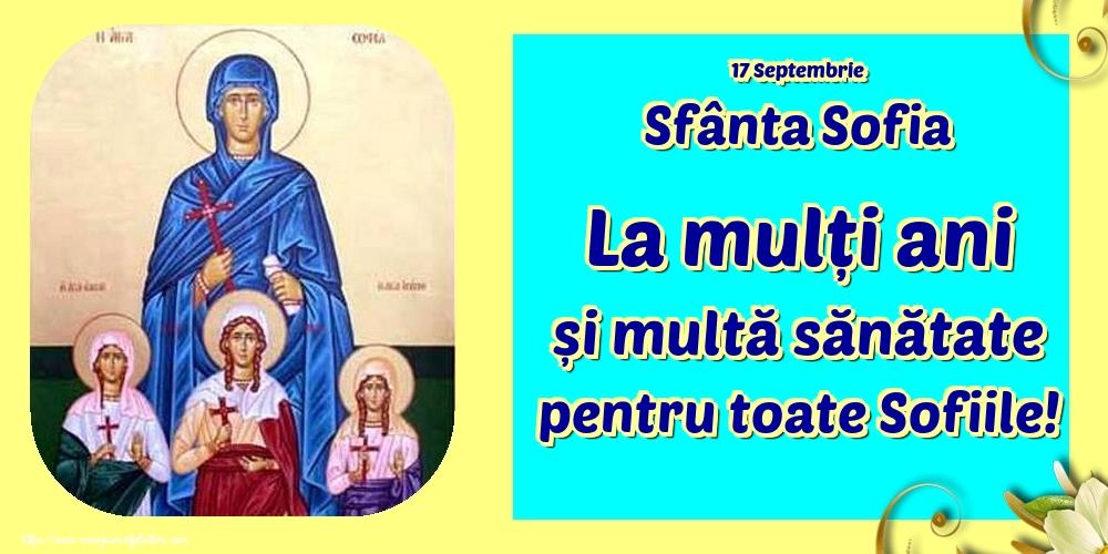 Felicitari de Sfânta Sofia - 17 Septembrie Sfânta Sofia La mulți ani și multă sănătate pentru toate Sofiile!