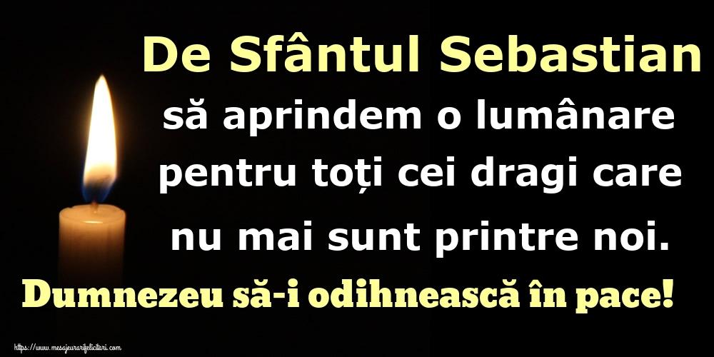 Felicitari de Sfântul Sebastian - De Sfântul Sebastian să aprindem o lumânare pentru toți cei dragi care nu mai sunt printre noi. Dumnezeu să-i odihnească în pace!