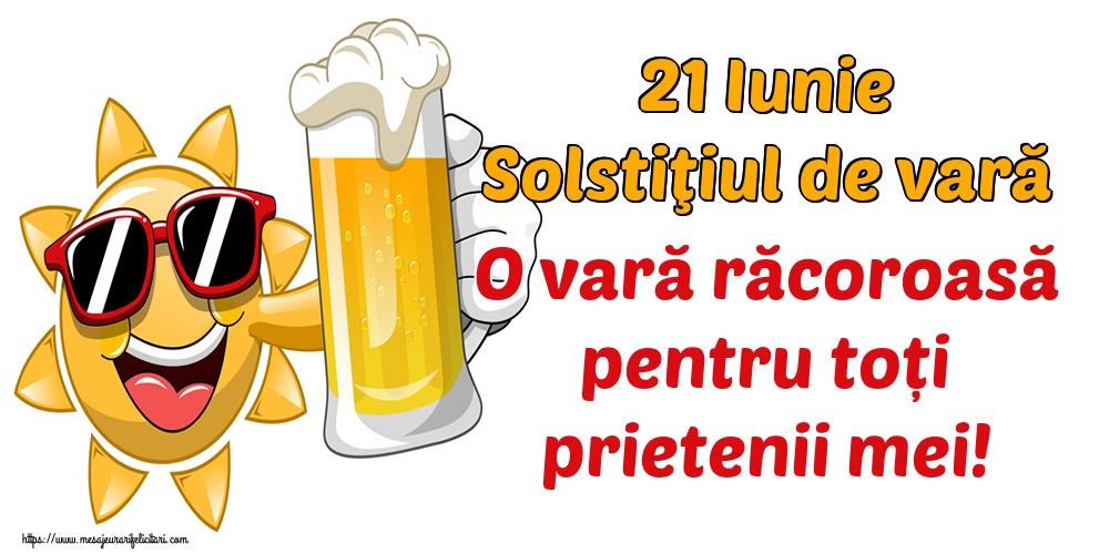 Felicitari de Vară - 21 Iunie Solstiţiul de vară O vară răcoroasă pentru toți prietenii mei!