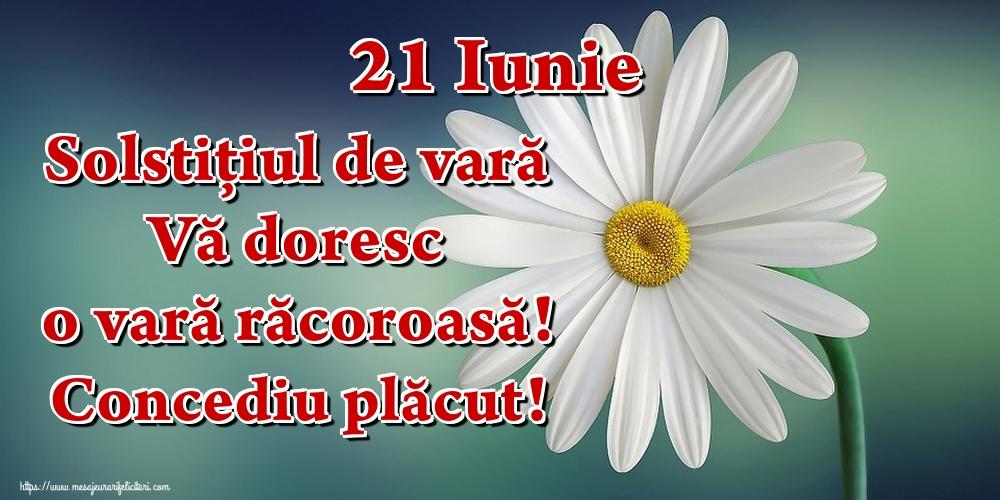 Felicitari de Vară - 21 Iunie Solstiţiul de vară Vă doresc o vară răcoroasă! Concediu plăcut!