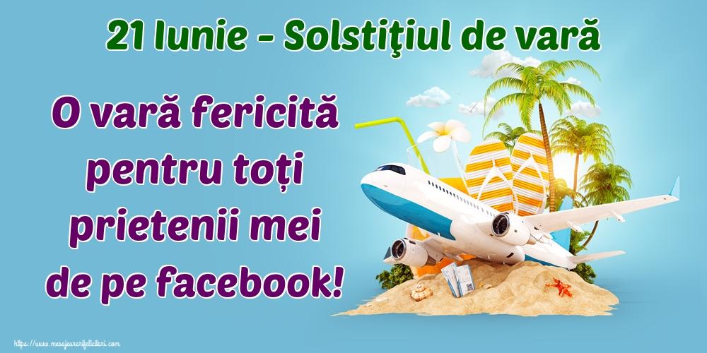 Felicitari de Vară - 21 Iunie - Solstiţiul de vară O vară fericită pentru toți prietenii mei de pe facebook!