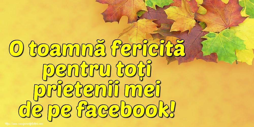 Felicitari de Toamnă - O toamnă fericită pentru toți prietenii mei de pe facebook!