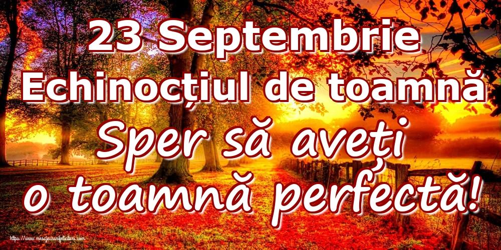 Toamnă 23 Septembrie Echinocțiul de toamnă Sper să aveți o toamnă perfectă!