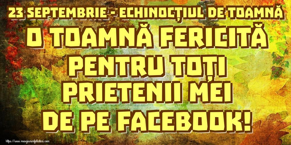 Felicitari de Toamnă - 23 Septembrie - Echinocțiul de toamnă O toamnă fericită pentru toți prietenii mei de pe facebook!