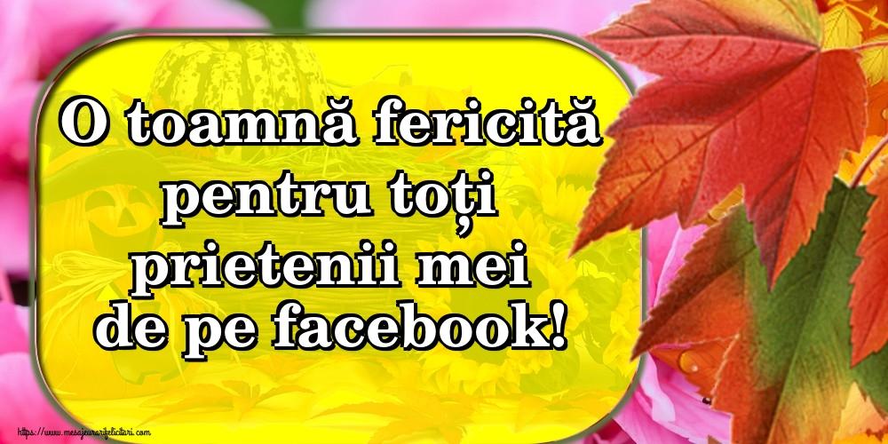 Felicitari de Toamnă - O toamnă fericită pentru toți prietenii mei de pe facebook! - mesajeurarifelicitari.com
