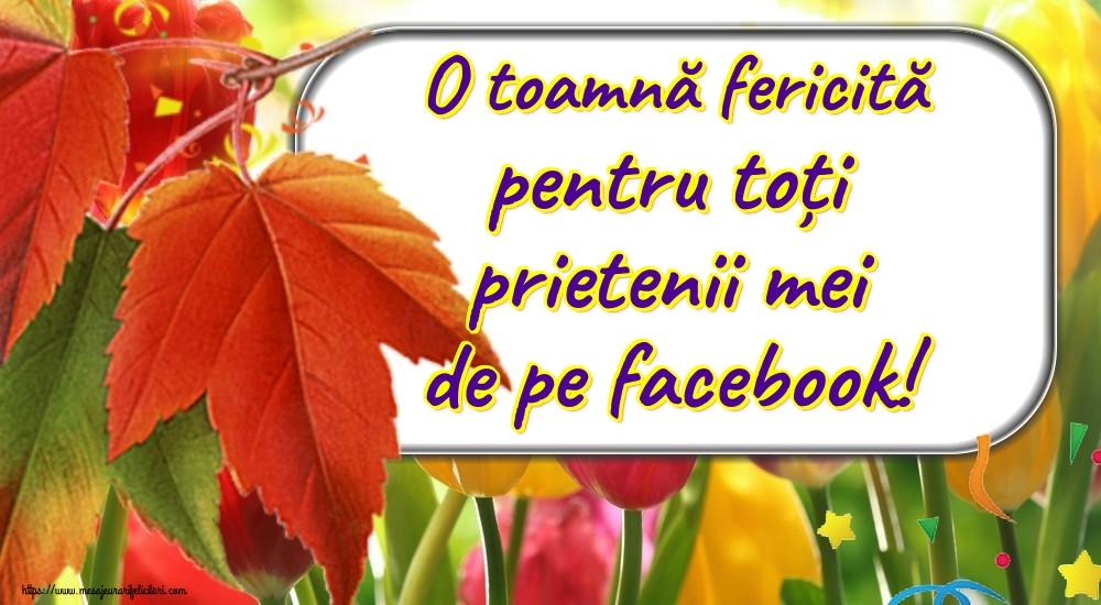 Toamnă O toamnă fericită pentru toți prietenii mei de pe facebook!
