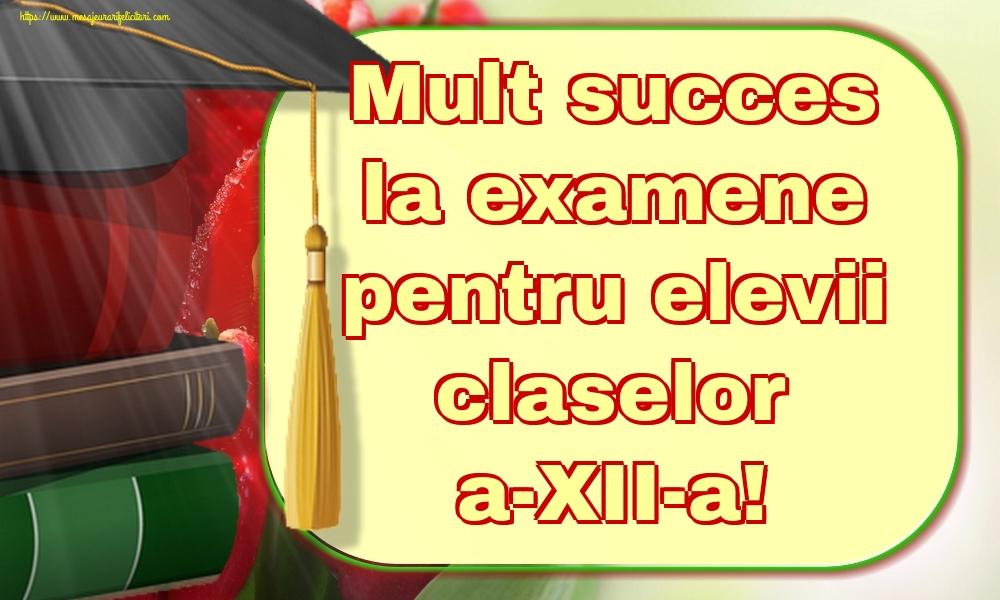 Felicitari Ultimul clopoţel clasa a-XII-a - Mult succes la examene pentru elevii claselor a-XII-a!