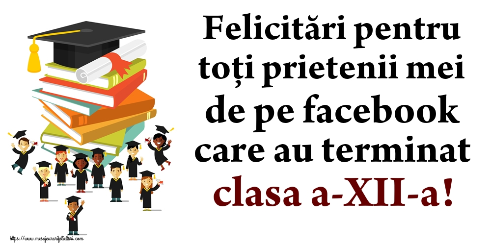 Felicitari Ultimul clopoţel clasa a-XII-a - Felicitări pentru toți prietenii mei de pe facebook care au terminat clasa a-XII-a!