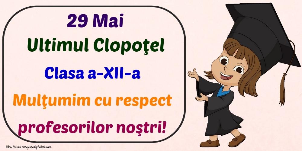 Felicitari Ultimul clopoţel clasa a-XII-a - 29 Mai Ultimul Clopoţel Clasa a-XII-a Mulţumim cu respect profesorilor noştri!