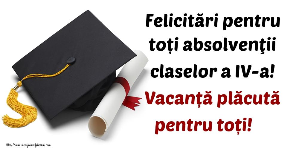 Cele mai apreciate felicitari de Ultimul clopoţel clasa a IV-a - Felicitări pentru toți absolvenţii claselor a IV-a! Vacanță plăcută pentru toți!
