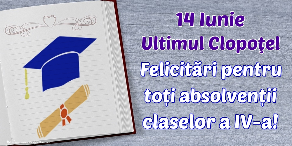 Cele mai apreciate felicitari de Ultimul clopoţel clasa a IV-a - 14 Iunie Ultimul Clopoţel Felicitări pentru toți absolvenții claselor a IV-a!