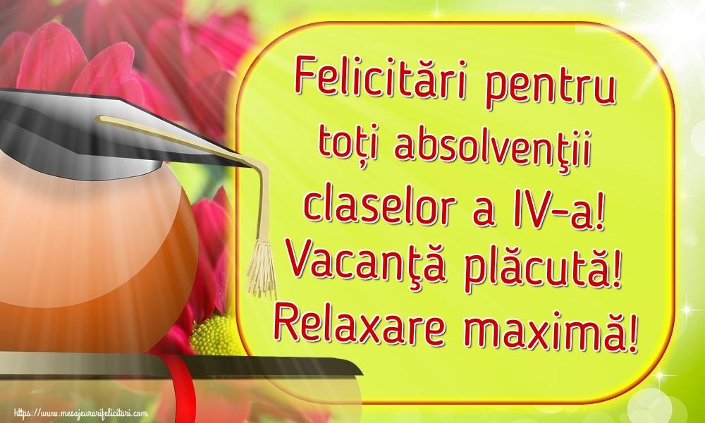 Felicitari de Ultimul clopoţel clasa a IV-a - Felicitări pentru toți absolvenţii claselor a IV-a! Vacanţă plăcută! Relaxare maximă!