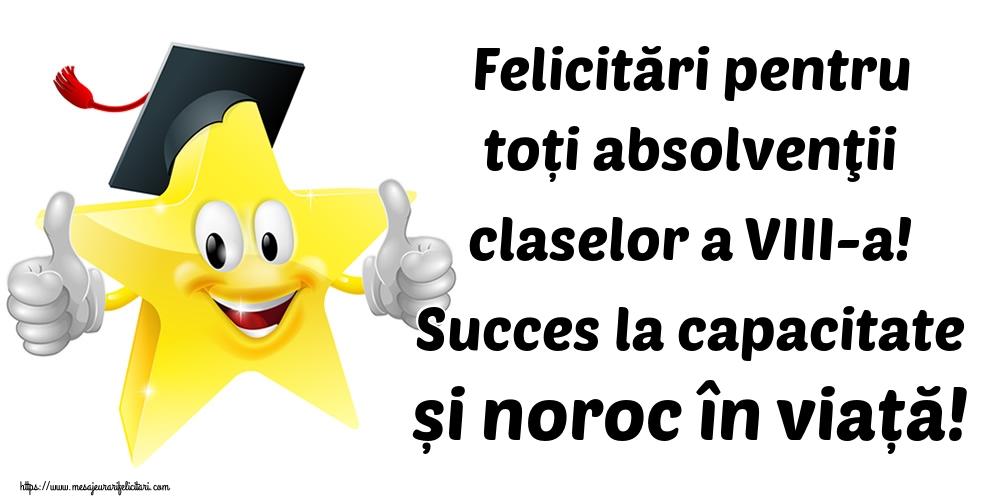 Felicitari de Ultimul clopoţel clasa a VIII-a - Felicitări pentru toți absolvenţii claselor a VIII-a! Succes la capacitate și noroc în viață!