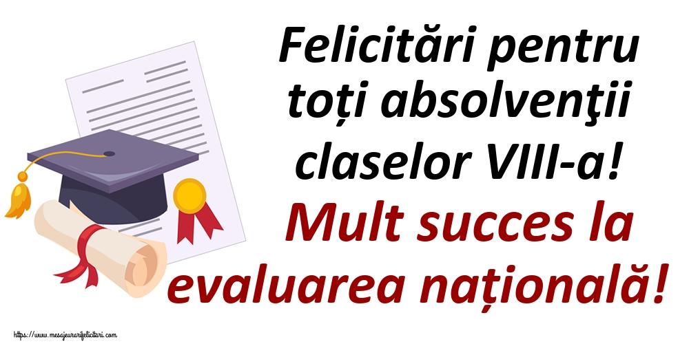 Felicitari de Ultimul clopoţel clasa a VIII-a - Felicitări pentru toți absolvenţii claselor VIII-a! Mult succes la evaluarea națională!