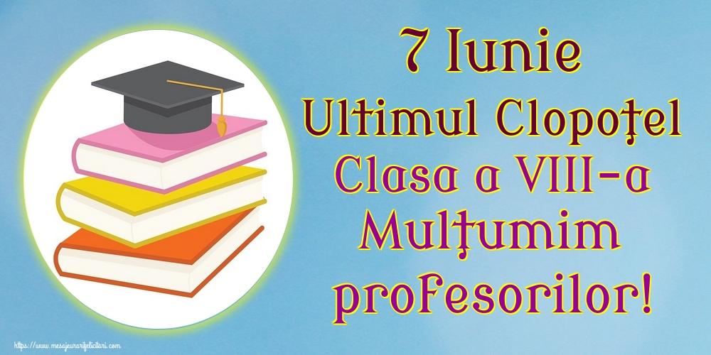 Felicitari de Ultimul clopoţel clasa a VIII-a - 7 Iunie Ultimul Clopoţel Clasa a VIII-a Mulţumim profesorilor!