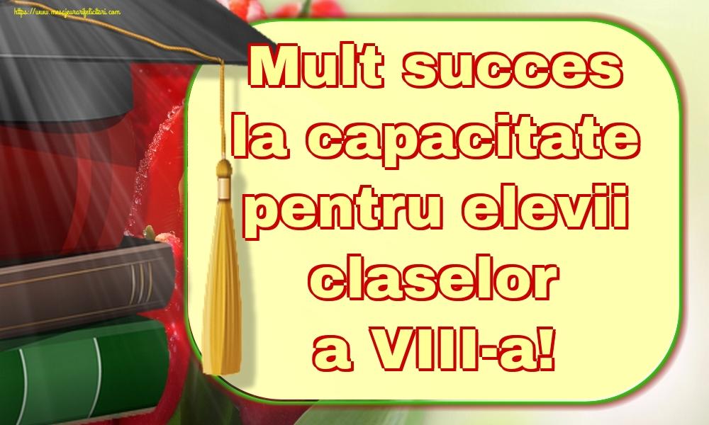 Felicitari de Ultimul clopoţel clasa a VIII-a - Mult succes la capacitate pentru elevii claselor a VIII-a!