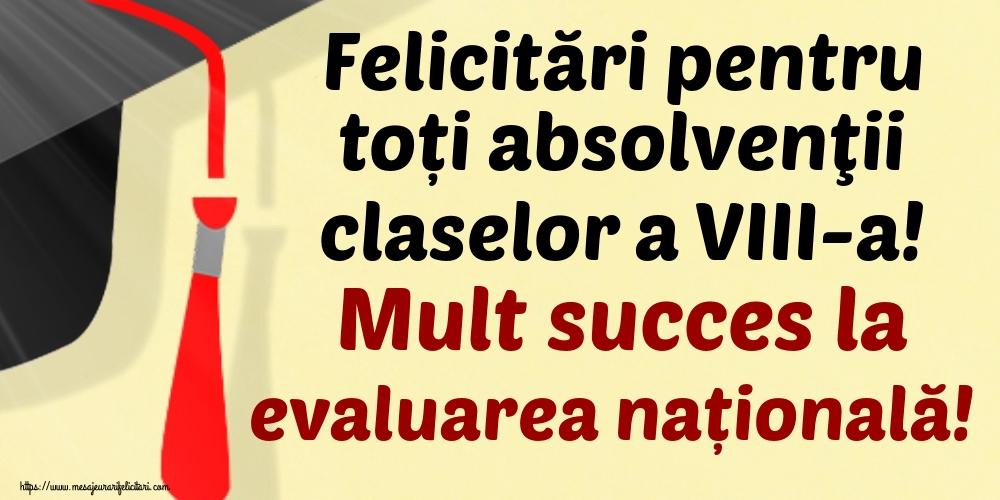 Felicitari de Ultimul clopoţel clasa a VIII-a - Felicitări pentru toți absolvenţii claselor a VIII-a! Mult succes la evaluarea națională!