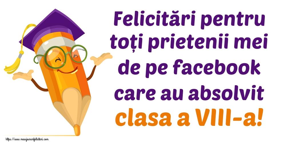 Felicitari de Ultimul clopoţel clasa a VIII-a - Felicitări pentru toți prietenii mei de pe facebook care au absolvit clasa a VIII-a!