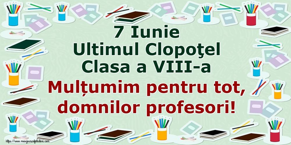 Felicitari de Ultimul clopoţel clasa a VIII-a - 7 Iunie Ultimul Clopoţel Clasa a VIII-a Mulțumim pentru tot, domnilor profesori!