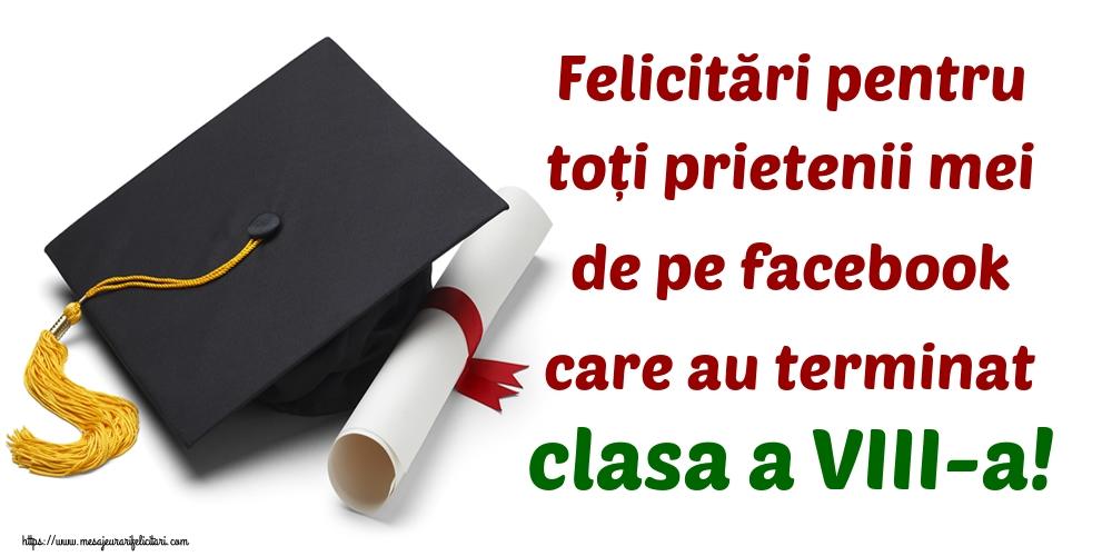Felicitari de Ultimul clopoţel clasa a VIII-a - Felicitări pentru toți prietenii mei de pe facebook care au terminat clasa a VIII-a!