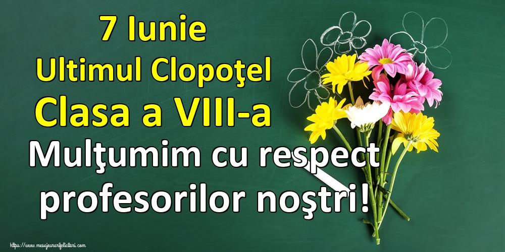 Felicitari de Ultimul clopoţel clasa a VIII-a - 7 Iunie Ultimul Clopoţel Clasa a VIII-a Mulţumim cu respect profesorilor noştri!