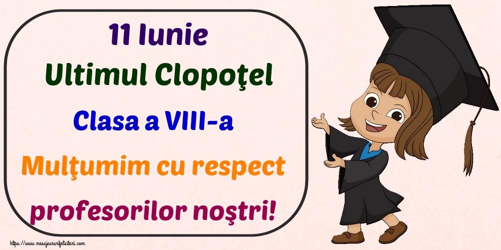 Felicitari de Ultimul clopoţel clasa a VIII-a - 11 Iunie Ultimul Clopoţel Clasa a VIII-a Mulţumim cu respect profesorilor noştri!