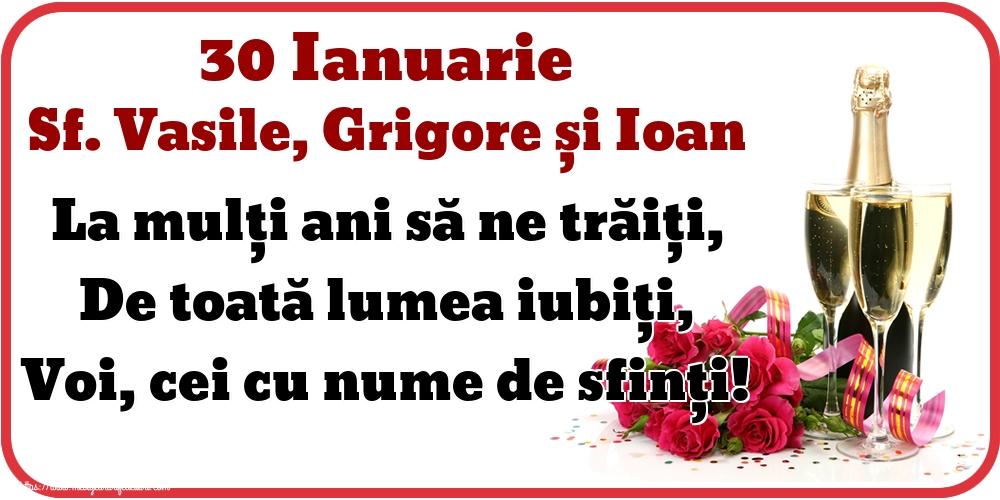 Felicitari de Sfintii Vasile, Grigore si Ioan - 30 Ianuarie Sf. Vasile, Grigore și Ioan La mulți ani să ne trăiți, De toată lumea iubiți, Voi, cei cu nume de sfinți!