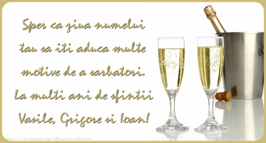 Sper ca ziua numelui tau sa iti aduca multe motive de a sarbatori. La multi ani de sfintii Vasile, Grigore si Ioan!