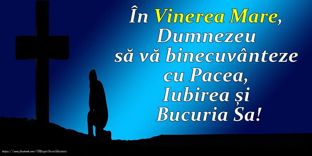 Imagini de Vinerea Mare - În Vinerea Mare, Dumnezeu să vă binecuvânteze cu Pacea, Iubirea și Bucuria Sa!