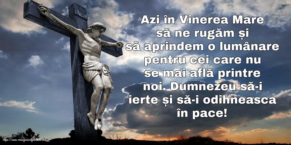 Imagini de Vinerea Mare - Azi în Vinerea Mare... Dumnezeu să-i ierte și să-i odihneasca în pace!