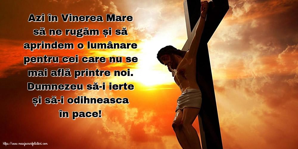 Imagini de Vinerea Mare cu mesaje - Azi în Vinerea Mare... Dumnezeu să-i ierte și să-i odihneasca în pace!
