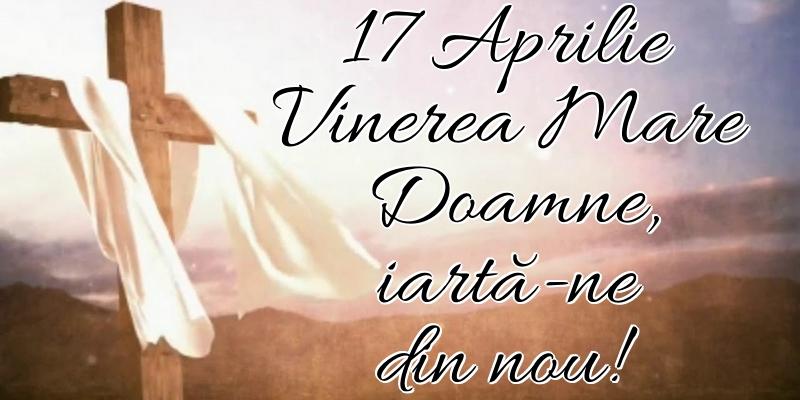 Imagini de Vinerea Mare - 17 Aprilie Vinerea Mare Doamne, iartă-ne din nou! - mesajeurarifelicitari.com