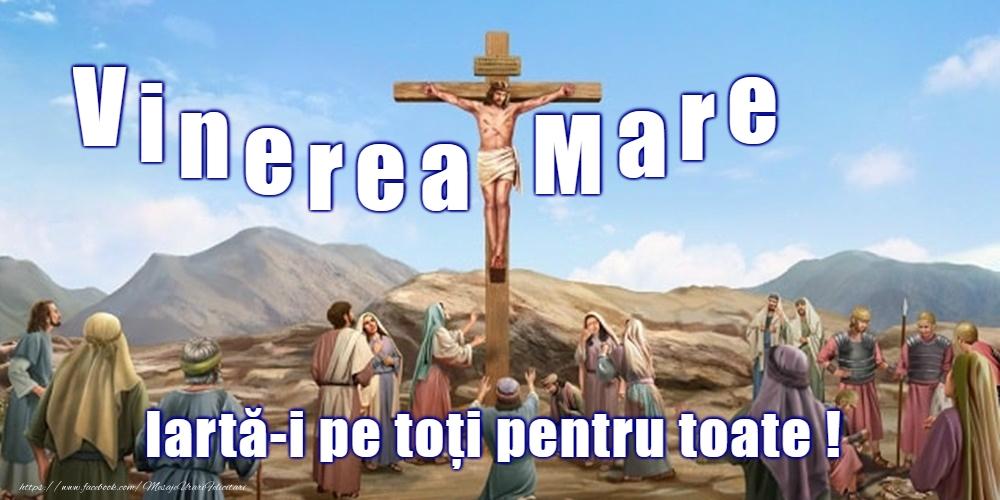 Vinerea Mare Vinerea Mare - Iartă-i pe toţi pentru toate!