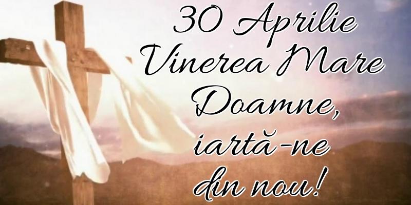 Imagini de Vinerea Mare - 30 Aprilie Vinerea Mare Doamne, iartă-ne din nou!