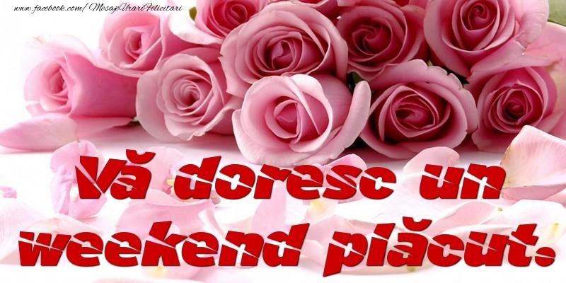 Felicitari de Weekend - Vă doresc un weekend plăcut.
