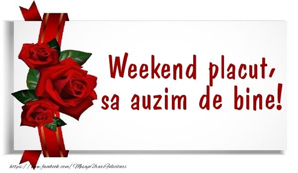 Felicitari de Weekend - Weekend placut, sa auzim de bine!